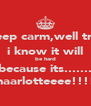 keep carm,well try, i know it will be hard because its....... chaarlotteeee!!!!! - Personalised Poster A4 size