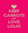 KEEP CARROTS AND LOVE LOUIS - Personalised Poster A4 size