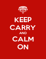 KEEP CARRY AND CALM ON - Personalised Poster A4 size