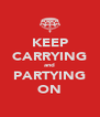 KEEP CARRYING and PARTYING ON - Personalised Poster A4 size