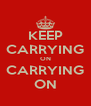 KEEP CARRYING ON CARRYING ON - Personalised Poster A4 size