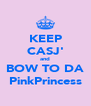 KEEP CASJ' and BOW TO DA PinkPrincess - Personalised Poster A4 size