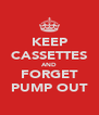 KEEP CASSETTES AND FORGET PUMP OUT - Personalised Poster A4 size