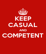 KEEP CASUAL AND COMPETENT  - Personalised Poster A4 size