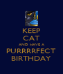 KEEP CAT AND HAVE A PURRRRFECT BIRTHDAY - Personalised Poster A4 size