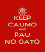 KEEP CAUMO AND PAU NO GATO - Personalised Poster A4 size