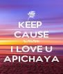KEEP  CAUSE CAUSE I LOVE U APICHAYA - Personalised Poster A4 size