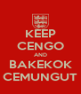 KEEP CENGO AND BAKEKOK CEMUNGUT - Personalised Poster A4 size