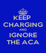 KEEP  CHARGING AND IGNORE THE ACA - Personalised Poster A4 size