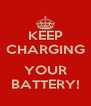 KEEP CHARGING  YOUR BATTERY! - Personalised Poster A4 size