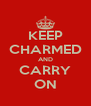 KEEP CHARMED AND CARRY ON - Personalised Poster A4 size