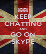 KEEP CHATTING AND GO ON SKYPE - Personalised Poster A4 size