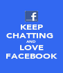 KEEP CHATTING  AND LOVE FACEBOOK - Personalised Poster A4 size