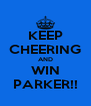 KEEP CHEERING AND WIN PARKER!! - Personalised Poster A4 size