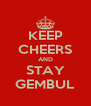 KEEP CHEERS AND STAY GEMBUL - Personalised Poster A4 size