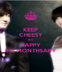 KEEP CHEESY and HAPPY 8th MONTHSARY - Personalised Poster A4 size