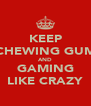 KEEP CHEWING GUM AND GAMING LIKE CRAZY - Personalised Poster A4 size