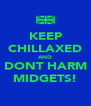 KEEP CHILLAXED AND DONT HARM MIDGETS! - Personalised Poster A4 size