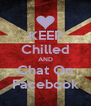KEEP Chilled AND Chat On Facebook - Personalised Poster A4 size