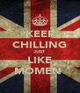 KEEP CHILLING JUST LIKE MOMEN  - Personalised Poster A4 size