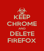 KEEP CHROME AND DELETE FIREFOX - Personalised Poster A4 size