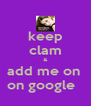 keep clam & add me on  on google   - Personalised Poster A4 size