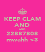 KEEP CLAM AND ADD 22887808 mwahh <3 - Personalised Poster A4 size