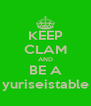 KEEP CLAM AND BE A yuriseistable - Personalised Poster A4 size