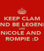 KEEP CLAM AND BE LEGEND LIKE NiCOLE AND  ROMPIE :D - Personalised Poster A4 size