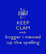 KEEP CLAM AND bugger i messed up the spelling - Personalised Poster A4 size