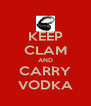 KEEP CLAM AND CARRY VODKA - Personalised Poster A4 size