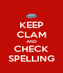 KEEP CLAM AND CHECK SPELLING - Personalised Poster A4 size