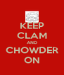 KEEP CLAM AND CHOWDER ON - Personalised Poster A4 size