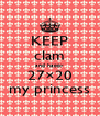 KEEP clam and happy 27×20 my princess - Personalised Poster A4 size