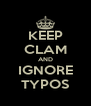 KEEP CLAM AND IGNORE TYPOS - Personalised Poster A4 size