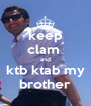 keep clam  and ktb ktab my brother - Personalised Poster A4 size
