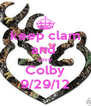 keep clam and  love Colby 9/29/12 - Personalised Poster A4 size