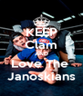 KEEP Clam AND Love The  Janoskians - Personalised Poster A4 size