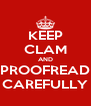 KEEP CLAM AND PROOFREAD CAREFULLY - Personalised Poster A4 size