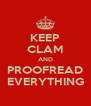 KEEP CLAM AND PROOFREAD EVERYTHING - Personalised Poster A4 size