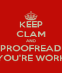 KEEP CLAM AND PROOFREAD YOU'RE WORK - Personalised Poster A4 size