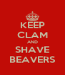 KEEP CLAM AND SHAVE BEAVERS - Personalised Poster A4 size