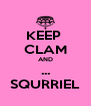 KEEP  CLAM AND ... SQURRIEL - Personalised Poster A4 size