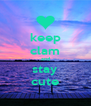 keep clam and stay cute - Personalised Poster A4 size