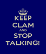 KEEP CLAM AND STOP TALKING! - Personalised Poster A4 size