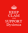 KEEP CLAM AND SUPPORT  Dyslexia - Personalised Poster A4 size