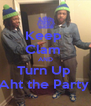 Keep  Clam  AND Turn Up  Aht the Party  - Personalised Poster A4 size