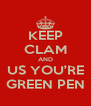 KEEP CLAM AND US YOU'RE GREEN PEN - Personalised Poster A4 size