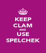 KEEP CLAM AND USE SPELCHEK - Personalised Poster A4 size