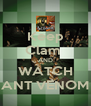 Keep Clam  AND WATCH ANT VENOM - Personalised Poster A4 size